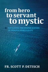 From Hero to Servant to Mystic: Living Priesthood for Christ, With Christ, and In Christ