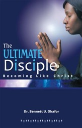 THE ULTIMATE DISCIPLE: Becoming Like Christ - eBook
