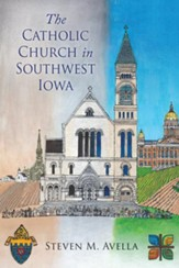 The Catholic Church in Southwest Iowa: A History of the Diocese of Des Moines