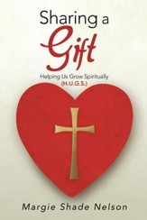 Sharing a Gift: Helping Us Grow Spiritually (H.U.G.S.) - eBook