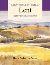 Not by Bread Alone: Daily Reflections for Lent 2019, Large Print Edition