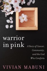 Warrior In Pink: A Story of Cancer, Community, and the God Who Comforts - eBook