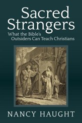 Sacred Strangers: What the Bible's Outsiders Can Teach Christians