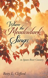 Where the Meadowlark Sings: in Spoon River Country - eBook