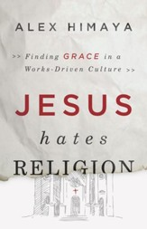 Jesus Hates Religion: Finding Grace in a Works-Driven Culture - eBook