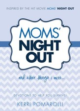 Moms' Night Out and Other Things I Miss: Devotions To Help You Survive - eBook