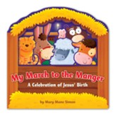 My March to the Manger: And the True Story of Christmas