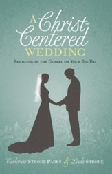 A Christ-Centered Wedding: Rejoicing in the Gospel on Your Big Day - eBook