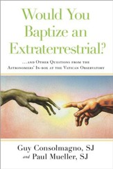 Would You Baptize an Extraterrestrial?: . . . and Other Strange Questions from the Inbox at the Vatican Observatory - eBook