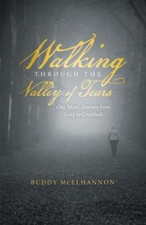 Walking through the Valley of Tears: One Man's Journey from Grief to Gratitude - eBook