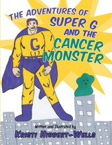 The Adventures of Super G and the Cancer Monster - eBook