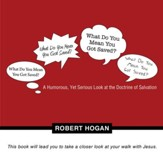 What Do You Mean You Got Saved?: A Humorous, Yet Serious Look at the Doctrine of Salvation - eBook