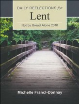 Not By Bread Alone: Daily Reflections for Lent 2018 / Large type / large print edition