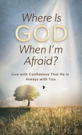 Where Is God When I'm Afraid?: Live with Confidence That He Is Always with You - eBook