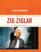 Life Wisdom: Quotes from Zig Ziglar: Inspire To Be Great! - eBook