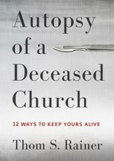 Autopsy of a Deceased Church: 12 Ways to Keep Yours Alive - eBook