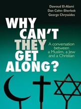 Why Can't They Get Along?: A conversation between a Muslim, a Jew and a Christian - eBook