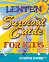Lenten Survival Guide for Kids: I am supposed to do what?! - eBook
