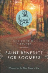 Saint Benedict for Boomers: Wisdom for the Next Stage of Life