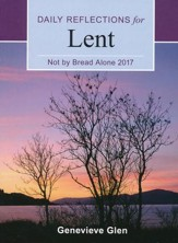 Not By Bread Alone: Daily Reflections for Lent 2017