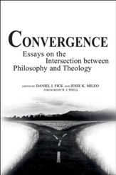 Convergence: Essays on the Intersection between Philosophy and Theology
