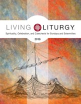 Living Liturgy: Spirituality, Celebration, and Catechesis for   Sundays and Solemnities, Year B (2018)