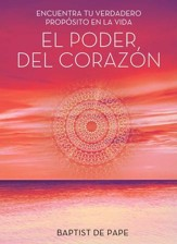 El Poder del corazon (The Power of the Heart Spanish edition): Encuentra tu verdadero proposito en la vida - eBook