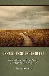 The Line through the Heart: Natural Law as Fact, Theory, and Sign of Contradiction / Digital original - eBook