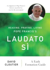 Reading, Praying, Living Pope Francis'Laudato Si; A Faith Formation Guide