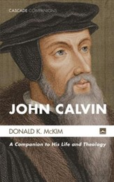 John Calvin: A Companion to His Life and Theology