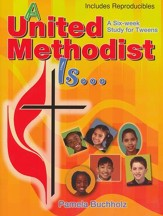 A United Methodist Is: A Six-Week Study for Tweens