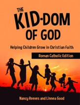 The Kid-dom of God Roman Catholic Edition: Helping Children Grow in Christian Faith