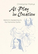 At Play in Creation: Merton's Awakening to the Feminine Divine