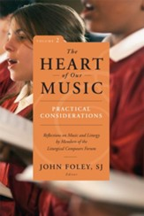 The Heart of Our Music, Volume 2: Practical Considerations: Reflections on Music and Liturgy by Members of the Liturgical Composers' Forum