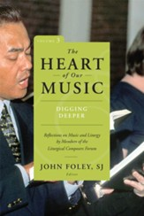 The Heart of Our Music, Volume 3: Digging Deeper:  Reflections on Music and Liturgy by Members of the  Liturgical Composers' Forum