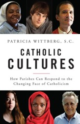 Catholic Cultures: How Parishes Respond to the Changing Faces of Catholicism Today