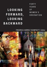 Looking Forward, Looking Backward: Forty Years of Women's Ordination - eBook