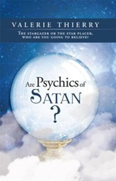 Are Psychics of Satan?: The stargazer or the star placer, who are you going to believe? - eBook