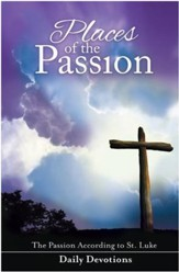 Places of the Passion: The Passion According to St.   Luke