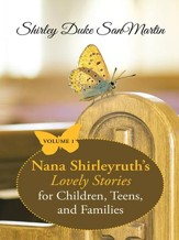 Nana Shirleyruths Lovely Stories for Children, Teens, and Families: Volume 1 - eBook