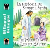 La Historia de Semana Santa, Bilingüe  (The Week That Led to Easter, Bilingual)