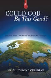 Could God Be This Good?: The Best News You Have Ever Heard In Your Life - eBook