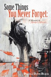 Some Things You Never Forget:: A Memoir of Mama's Morsels - eBook