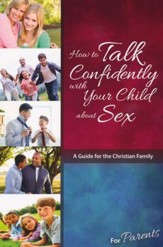 How to Talk Confidently with Your Child about Sex: For Parents, revised & updated