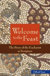 Welcome to the Feast: The Story of the Eucharist in Scripture