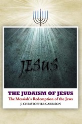 The Judaism of Jesus: The Messiah's Redemption of the Jews - eBook