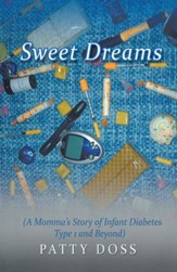 Sweet Dreams: (A Mommas Story of Infant Diabetes Type 1 and Beyond) - eBook