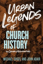 Urban Legends of Church History