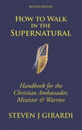 How to Walk in the Supernatural: Handbook for the Christian Ambassador, Minister & Warrior - eBook