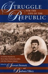The Struggle for the Life of the Republic: A Civil War Narrative by Brevet Major Charles Dana Miller, 76th Ohio Volunteer Infantry - eBook